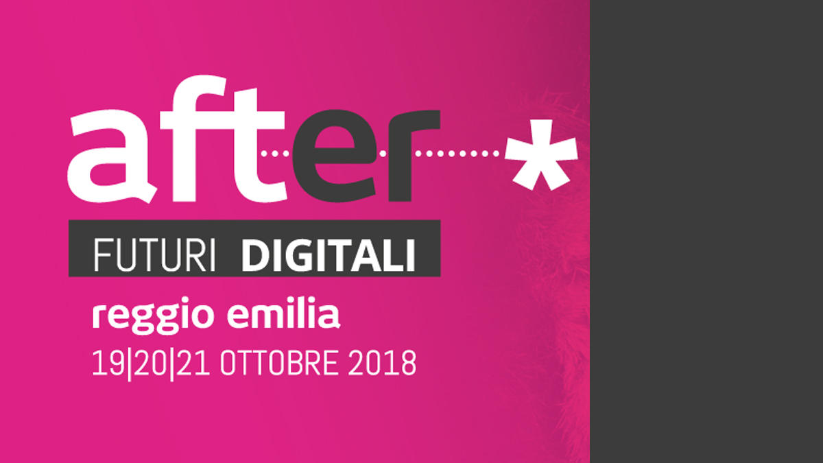 AFTER 2018: IL FESTIVAL DIGITALE A REGGIO EMILIA